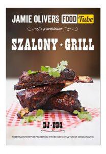 Jamie Oliver's Food Tube: Szalony grill, autor DJ BBQ, wydawnictwo Insignis Media, Kraków 2015
