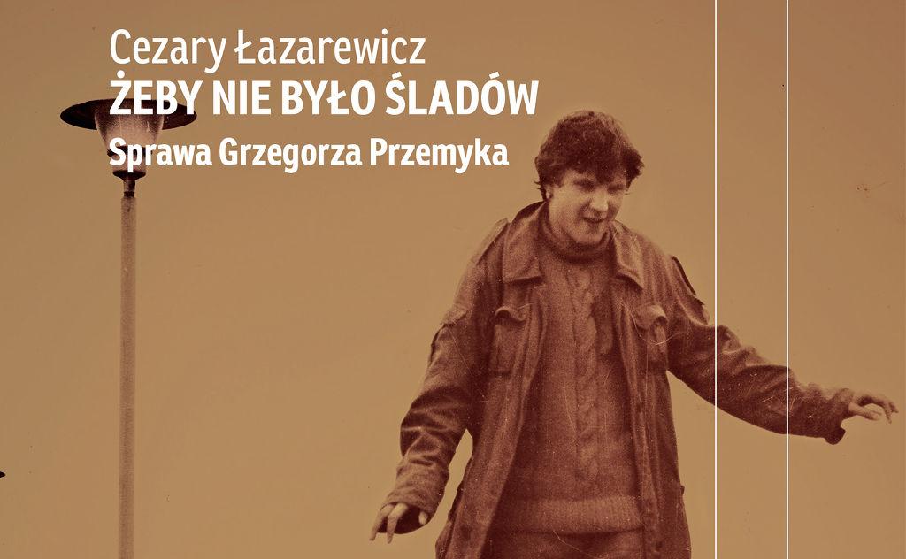 Fragment okładki książki Żeby nie było śladów. Sprawa Grzegorza Przemyka autor Cezary Łazarewicz