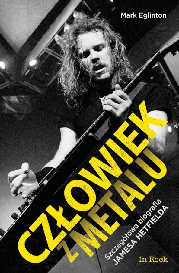 Okładka książki Człowiek z metalu. Szczegółowa biogradia Jamesa Hetfielda z zespołu Metallica. Autor Mark Eglinton.