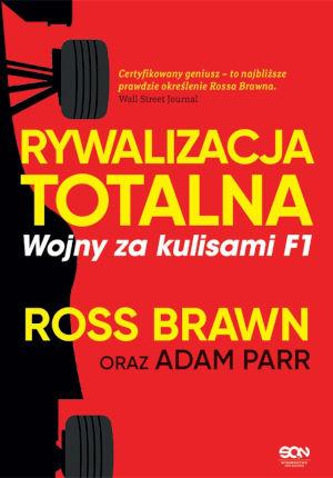 Rywalizacja totalna. Wojny za kulisami F1 – autorzy Ross Brawn i Adam Parr,